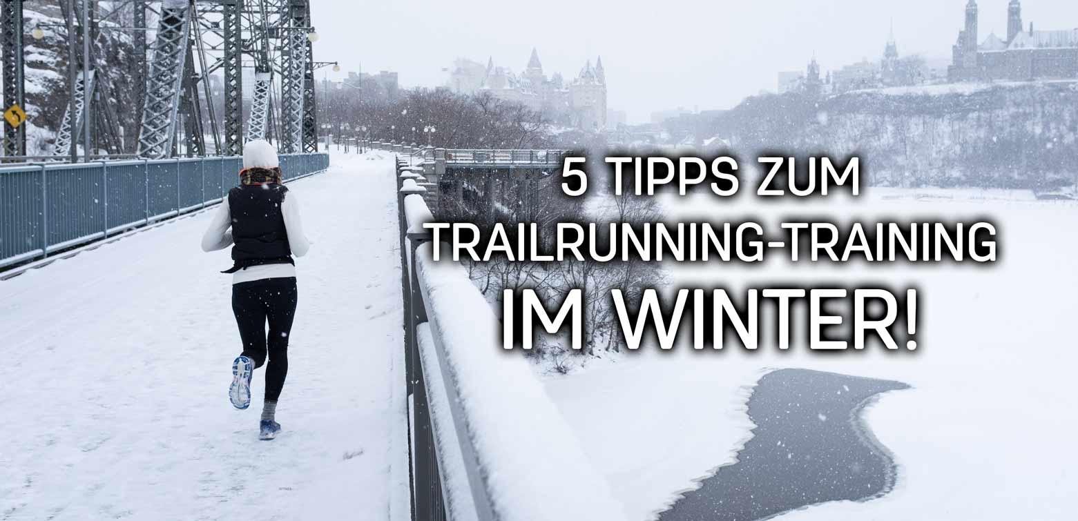 5 Tipps zum Trailrunning-Training im Winter!