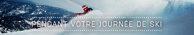 Pendant votre journée de ski