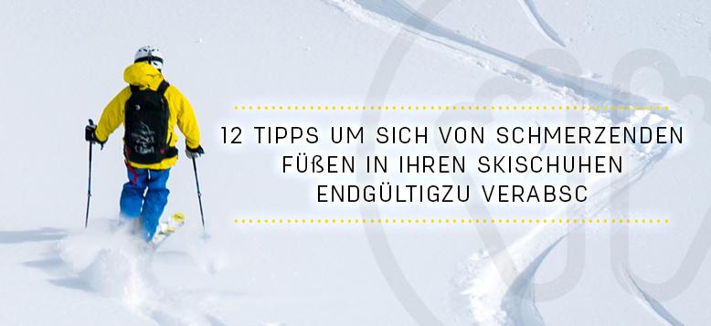 12 Tipps um sich von schmerzenden Füßen in Ihren Skischuhen endgültig zu verabschieden