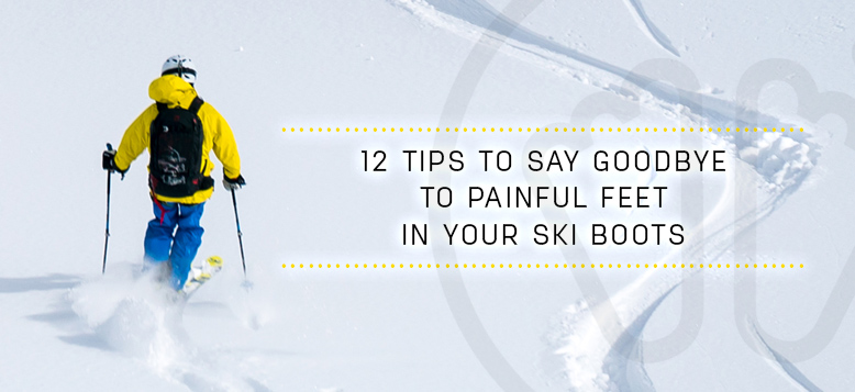 12 tips to say goodbye to painful feet in your ski boots