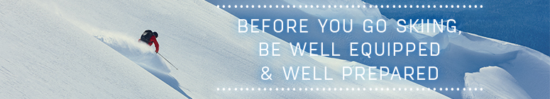 Before you go skiing, be well equipped and well prepared