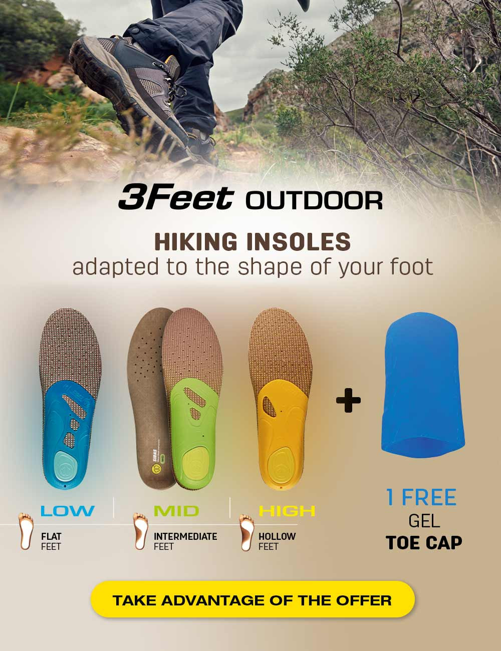 Discover our 3Feet Outdoor insoles ! Buy one pair of outdoor insoles and get your free Gel Toe Cap.