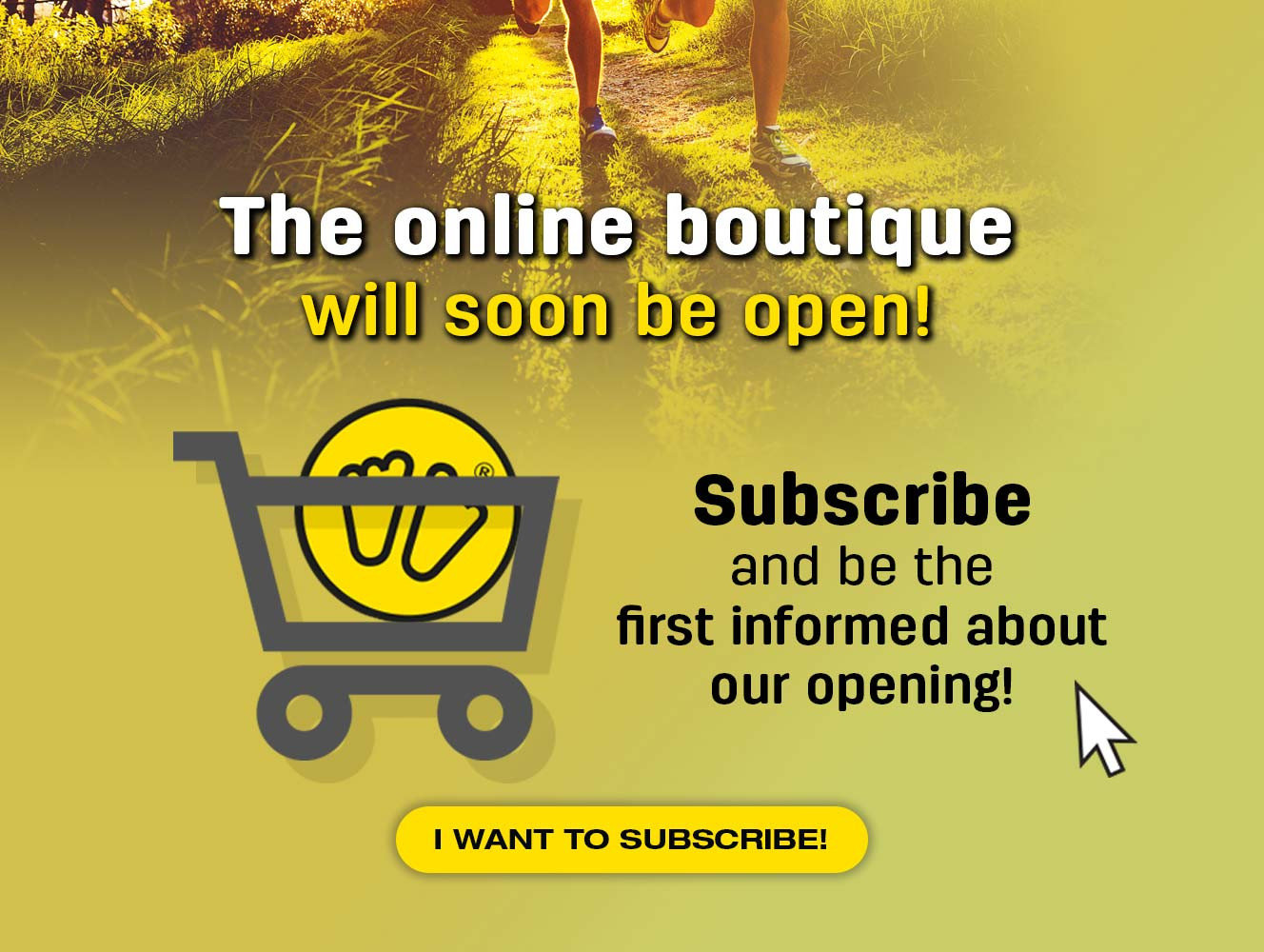 Subscribe and be the first informed about our opening!