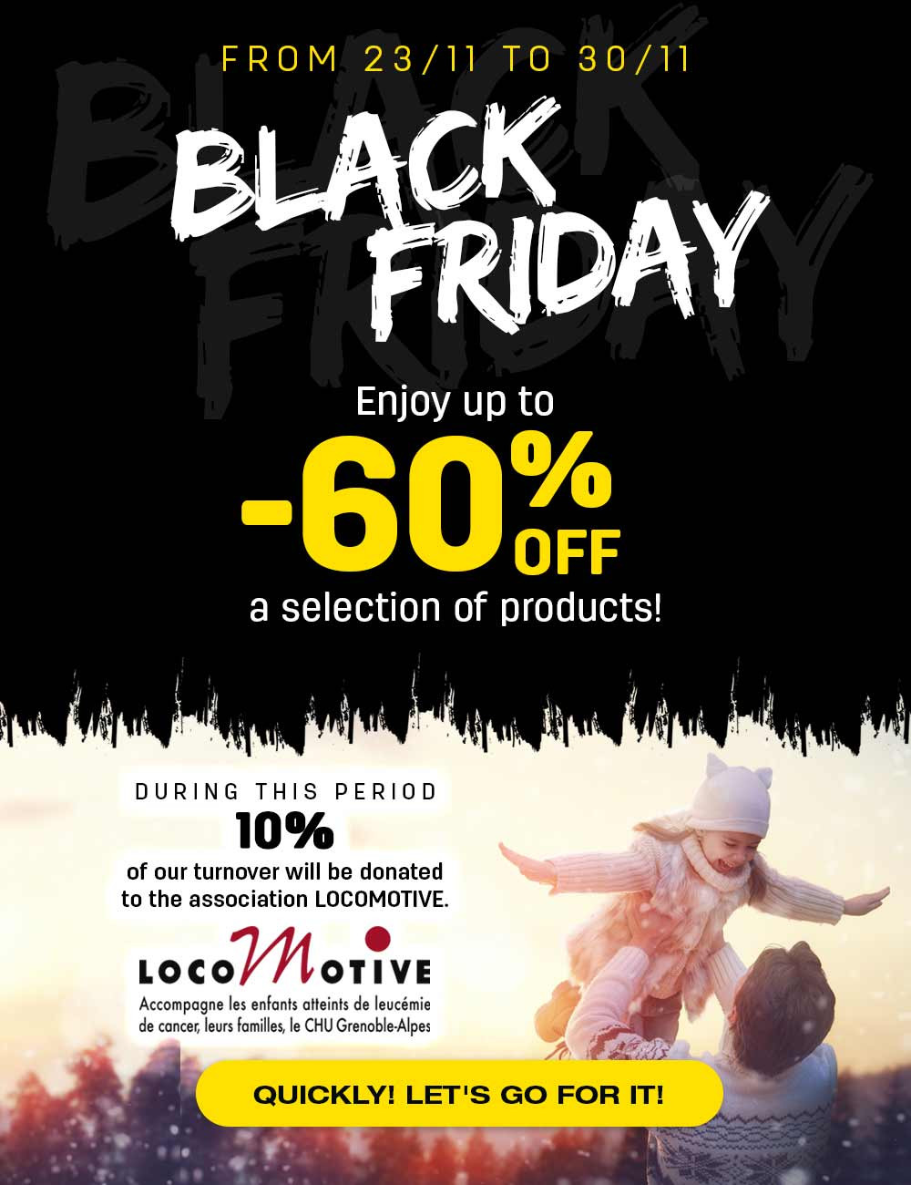 Black Friday 2020, enjoy up to 60% off on a selection of products and 10% of our turnover will be donated to the association LOCOMOTIVE