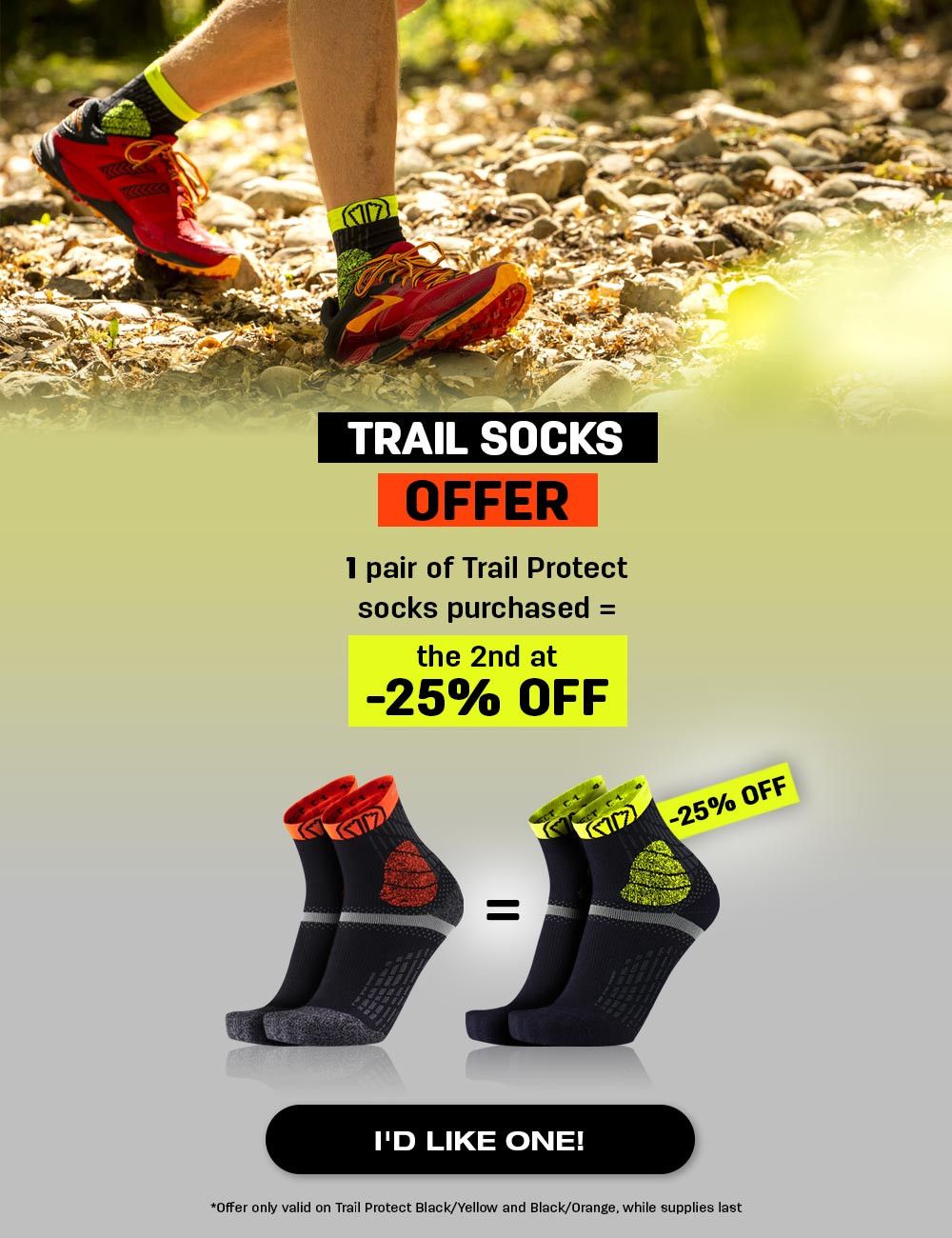 Buy 1 pair of Yellow or Orange Trail protect sock and get the 2nd at 25% OFF!